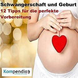 Schwangerschaft und Geburt: 12 Tipps für die perfekte Vorbereitung