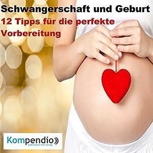 Schwangerschaft und Geburt: 12 Tipps für die perfekte Vorbereitung Hörbuch