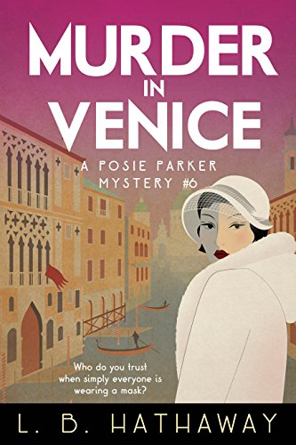 Murder in Venice: A Cozy Historical Murder Mystery (The Posie Parker Mystery Series Book 6) (Best Romantic Places In Italy)