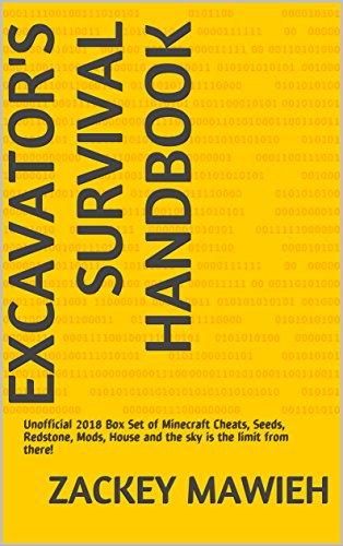 (Excavator's Survival Handbook: Unofficial 2018 Box Set of Minecraft Cheats, Seeds, Redstone, Mods, House and the sky is the limit from)