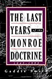 The Last Years of the Monroe Doctrine, 1945-1993 9780809064755