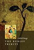 Download The Rublev Trinity: The Icon of the Trinity by the Monk-painter Andrei Rublev in PDF ePUB Free Online