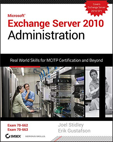 Exchange Server 2010 Administration: Real World Skills for MCITP Certification and Beyond (Exams 70-662 and 70-663) (Exchange 2010 Enterprise)