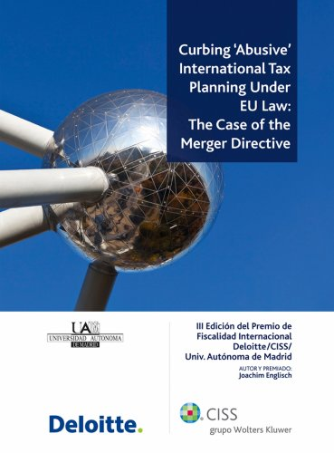 Descargar Libro Curbing 'abusive' International Tax Planning Under Eu Law: The Case Of The Merger Directive Joachim Englisch
