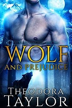 Wolf and Prejudice (Alpha Kings, Book 3): 50 Loving States, Alaska (The Alaska Princesses 2) by [Taylor, Theodora]