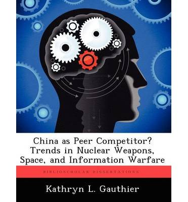 Read Online China as Peer Competitor Trends in Nuclear Weapons, Space, and Information Warfare (Paperback) - Common pdf