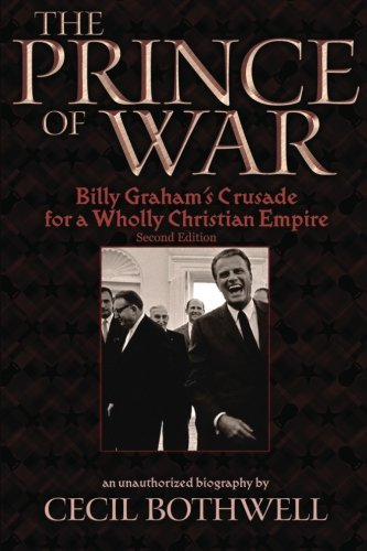 The Prince of War: Billy Graham's Crusade for a Wholly Christian Empire, 2nd Ed.