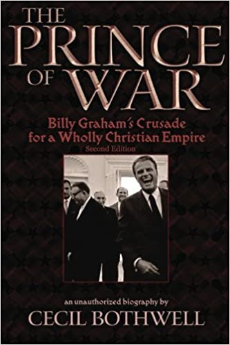 The Prince of War: Billy Grahams Crusade for a Wholly Christian Empire