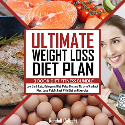 Ultimate Weight Loss Diet Plan - 3 Book Diet Fitness Bundle: Low Carb Keto, Ketogenic Diet, Paleo Diet and No Gym Workout Plan. Lose Weight Fast with Diet and Exercise by Randall Colbert, Jim Marilo