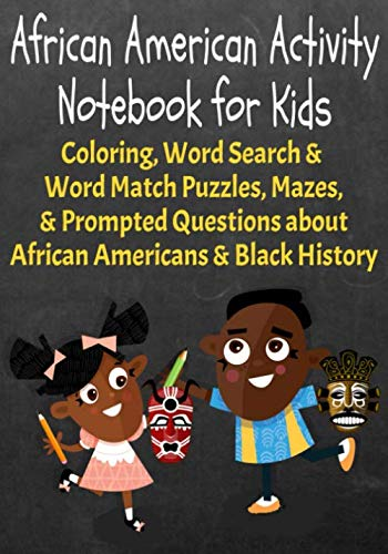African American Activity Notebook for Kids: Coloring , Word Search, & Word Match Puzzles, Mazes, & Prompted Questions about African Americans & Black History -
