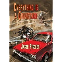 Everything Is a Graveyard by Jason Fischer (2013-11-15)