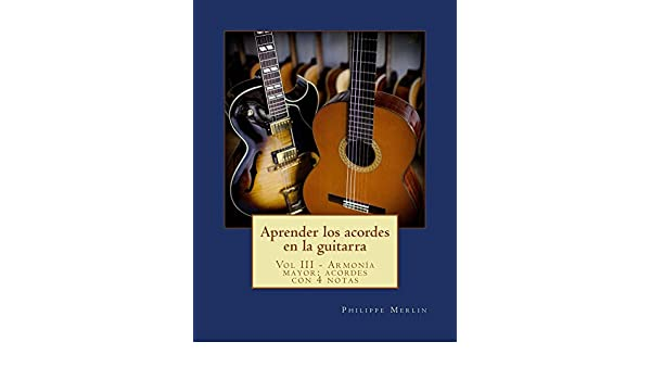 Aprender los acordes en la guitarra: Vol III - Armonía mayor con 4 notas eBook: Philippe Merlin: Amazon.es: Tienda Kindle