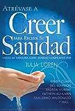 Atrévase a Creer Para Recibir Su Sanidad (Spanish Edition)