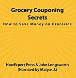 Grocery Couponing Secrets: How to Save Money on Groceries