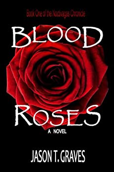 Blood Roses (The Noctivagas Chronicle Book 1) by [Graves, Jason T.]