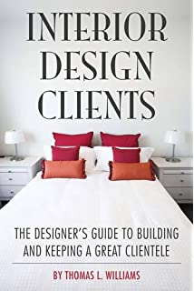 Interior Design Clients The Designers Guide To Building And Keeping A Great Clientele