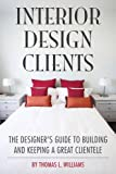 img - for Interior Design Clients: The Designer's Guide to Building and Keeping a Great Clientele book / textbook / text book