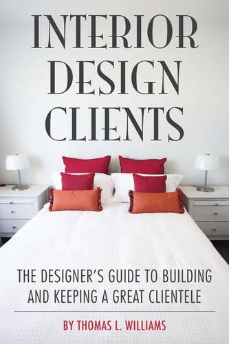 Interior Design Clients: The Designer's Guide to Building and Keeping a Great Clientele