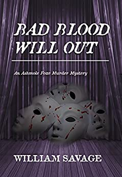 Bad Blood Will Out: An Ashmole Foxe Georgian Mystery (The Ashmole Foxe Georgian Mysteries Book 4) by [Savage, William]