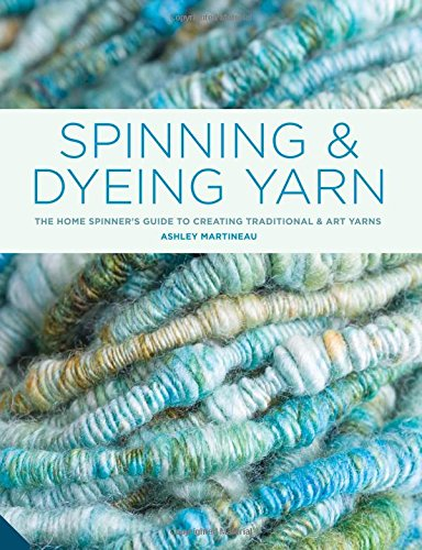 Spinning and Dyeing Yarn: The Home Spinners Guide to Creating ...
