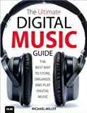 The Ultimate Digital Music Guide, Michael Miller, 0789748444