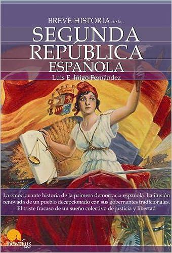 Breve historia de la Segunda república española: Amazon.es: Íñigo Fernández, Luis E.: Libros
