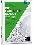 Die Bauleiterschule: Rechtliche Grundlagen mit Musterschreiben (Stand: Bauvertragsrecht 2018)
