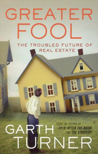 Greater Fool: The Troubled Future of Real Estate Garth Turner