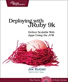 Deploying with JRuby 9k: Deliver Scalable Web Apps Using the JVM