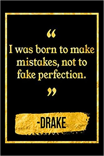 I Was Born To Make Mistakes, Not To Fake Perfection: Black and Gold