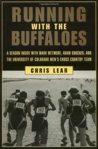 Running with The Buffaloes: A Season Inside with Mark Wetmore, Adam Goucher, and the University of Colorado Men's Cross-Country Team, by C