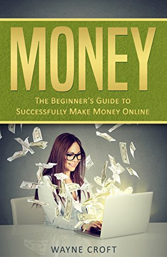 Money: The Beginner's Guide to Successfully Make Money Online
