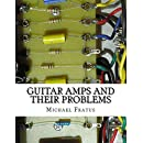 Guitar Amps and Their Problems: A table-format of problems and solutions (Volume 1)