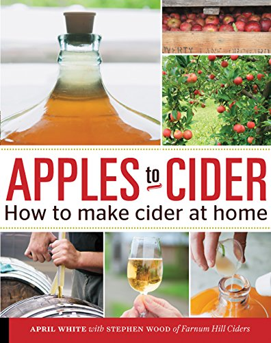 Apples to Cider: How to Make Cider at Home by April White