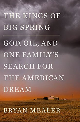The Kings of Big Spring: God, Oil, and One Family's Search for the American Dream (Bowl Geography)