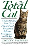 The Total Cat: Understanding Your Cat's Physical and Emotional Behavior from Kitten to Old Age