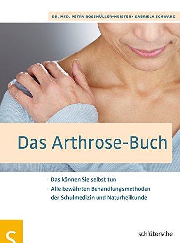 Das Arthrose-Buch: Das können Sie selbst tun. Alle bewährten Behandlungsmethoden der Schulmedizin und Naturheilkunde