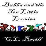 Bubba and the Ten Little Loonies: Bubba Mysteries, Volume 6 |  C. L. Bevill