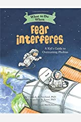 What to Do When Fear Interferes: A Kid's Guide to Overcoming Phobias (What-to-Do Guides for Kids) Paperback