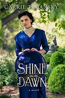 Shine Like the Dawn: A Novel by [Turansky, Carrie]