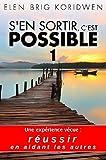 Une expérience vécue : réussir en aidant les autres: Préliminaires (S'EN SORTIR, C'EST POSSIBLE t. 1) (French Edition)