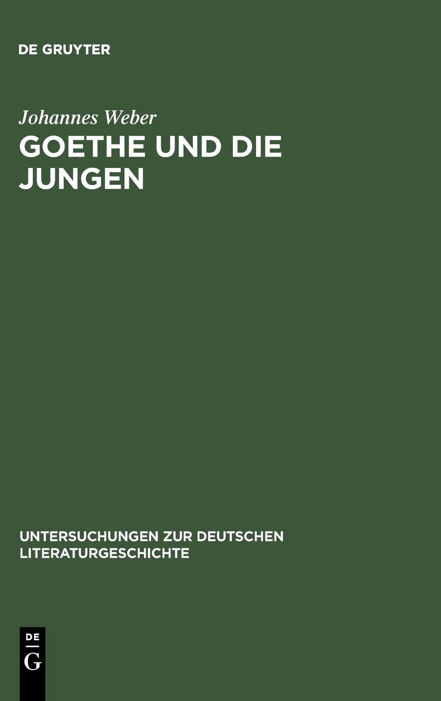 Goethe und die Jungen: Über die Grenzen der Poesie und vom Vorrang des wirklichen Lebens (Untersuchungen zur deutschen Literaturgeschichte, Band 48)