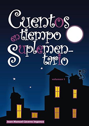 Cuentos en Tiempo Suplementario - Vol 1 (Spanish Edition) by [Caceres Ingunza,