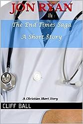 Jon Ryan: Christian End Times Short Story (The End Times Saga Book 8)