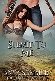 Submit to Me (The Dungeon Fantasy Club Book 7) by [Summers, Anya]