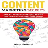Content Marketing Secrets: How to Create, Promote, and Optimize Your Content for Growth and Revenue: Grow Your Influence Series, Book 1
