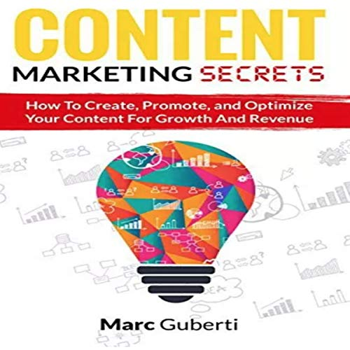 Content Marketing Secrets: How to Create, Promote, and Optimize Your Content for Growth and Revenue: Grow Your Influence Series, Book 1 by Guberti Press