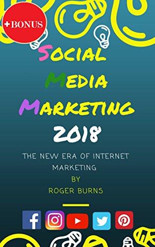 Social Media Marketing 2018: The New Era of Internet Marketing