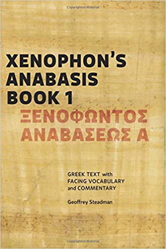Greek Text with Facing Vocabulary and Commentary Xenophons Anabasis Book 1