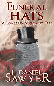 Funeral Hats (The Lombard Alchemist Tales Book 5) by [Sawyer, J. Daniel]